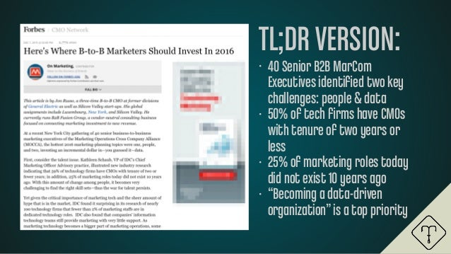 TL;DRVERSION: • 40 Senior B2B MarCom Executives identified two key challenges: people &data • 50% of tech firms have CMOs wi...