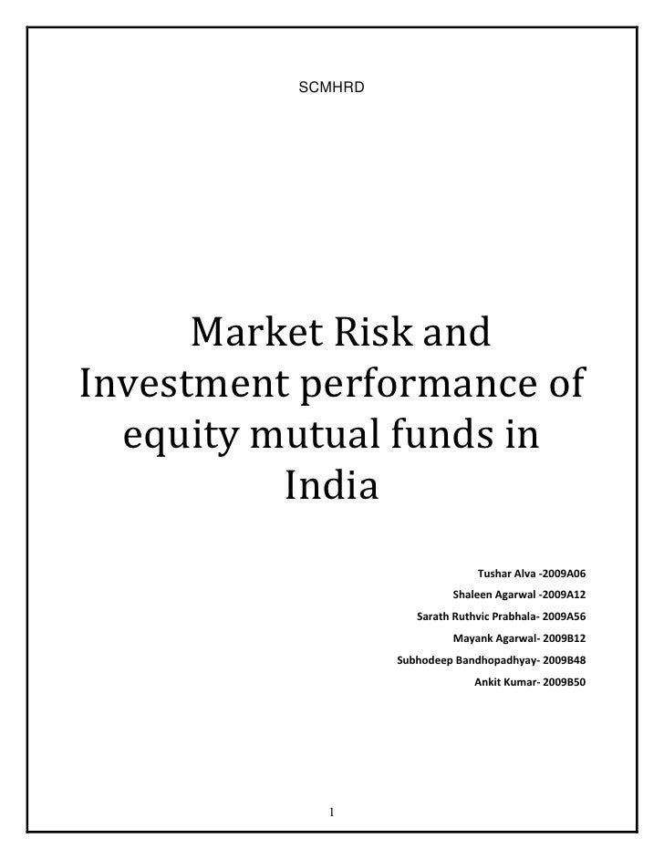 SCMHRD<br />  Market Risk and Investment performance of equity mutual funds in India<br />Tushar Alva -2009A06<br />Shalee...