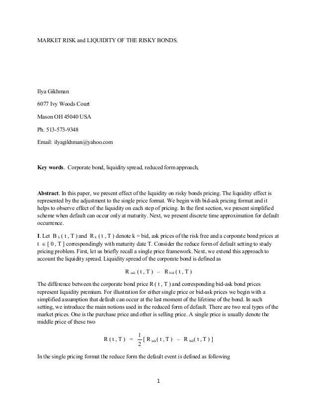 1 MARKET RISK and LIQUIDITY OF THE RISKY BONDS. Ilya Gikhman 6077 Ivy Woods Court Mason OH 45040 USA Ph. 513-573-9348 Emai...