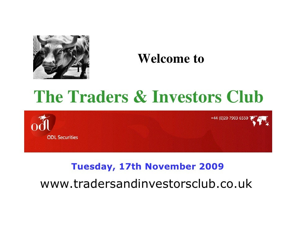 Welcome to  The Traders & Investors Club       Tuesday, 17th November 2009  www.tradersandinvestorsclub.co.uk