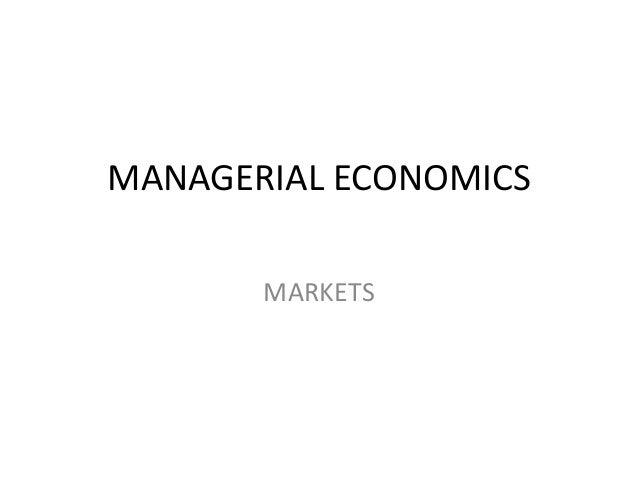 MANAGERIAL ECONOMICS       MARKETS