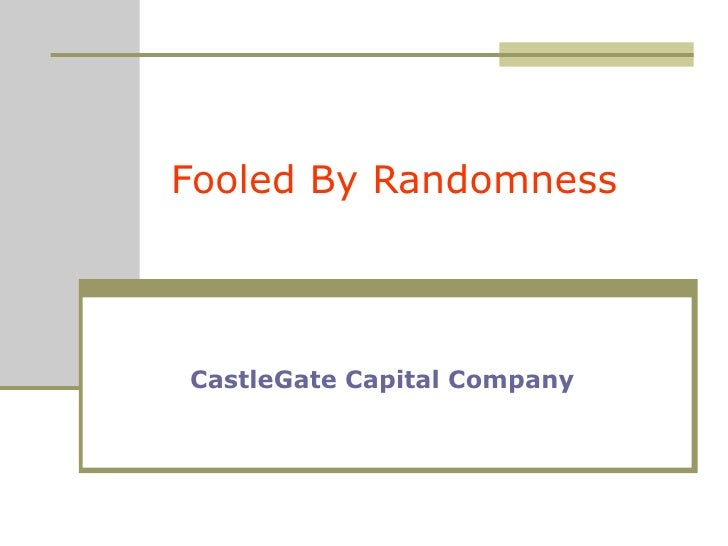 Fooled By Randomness CastleGate Capital Company