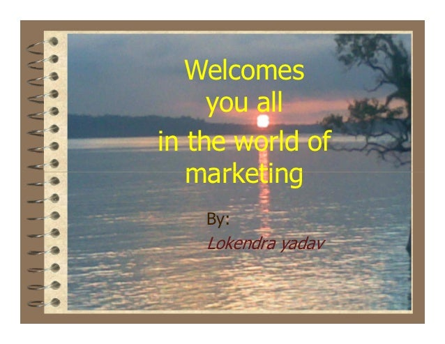 Welcomes     you allin the world of   marketing    By:    Lokendra yadav