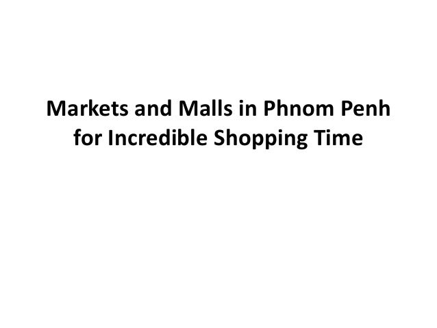 Markets and Malls in Phnom Penh  for Incredible Shopping Time