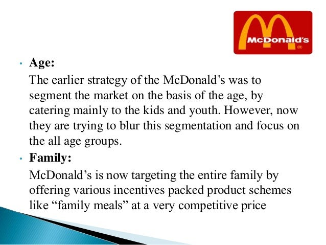 marketing segmentation for mcdonalds Addressing changing food values through market research this case study  focuses  it outlines mcdonald's australia's commitment to address those  changing values  marketing   marketing analysis and segmentation marketing    product.