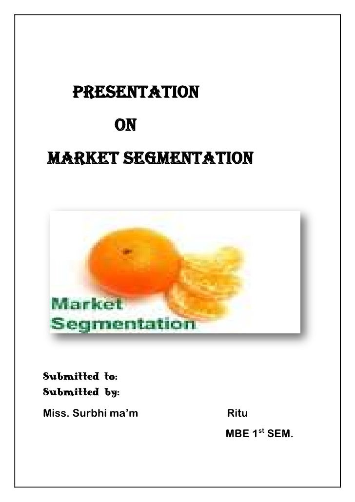 <br />     PRESENTATION <br />                ON<br /> MARKET SEGMENTATION<br />153035728980<br />Submitted to: ...