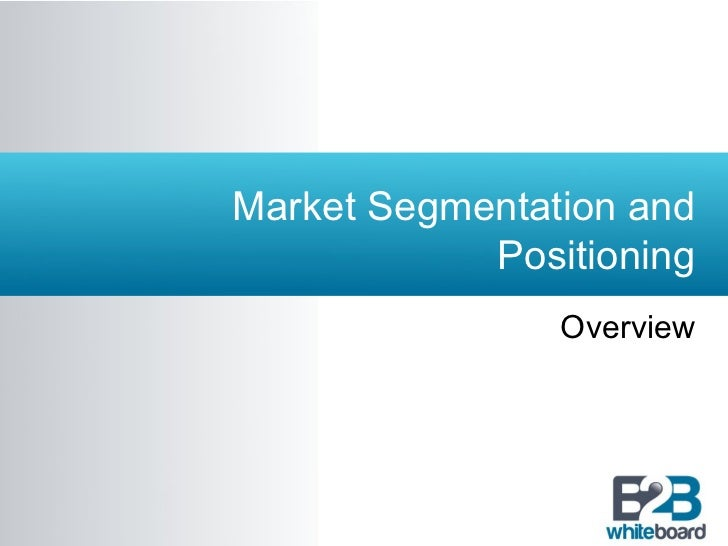 Market Segmentation and            Positioning                Overview