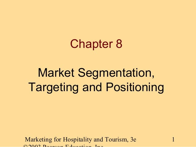 Chapter 8 Market Segmentation, Targeting and Positioning  Marketing for Hospitality and Tourism, 3e  1
