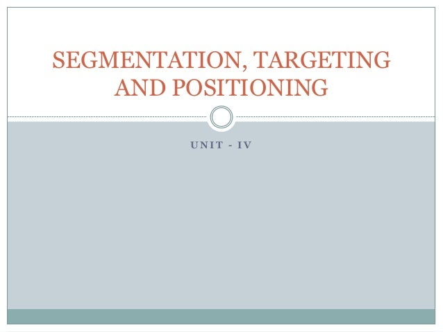 SEGMENTATION, TARGETING AND POSITIONING UNIT - IV