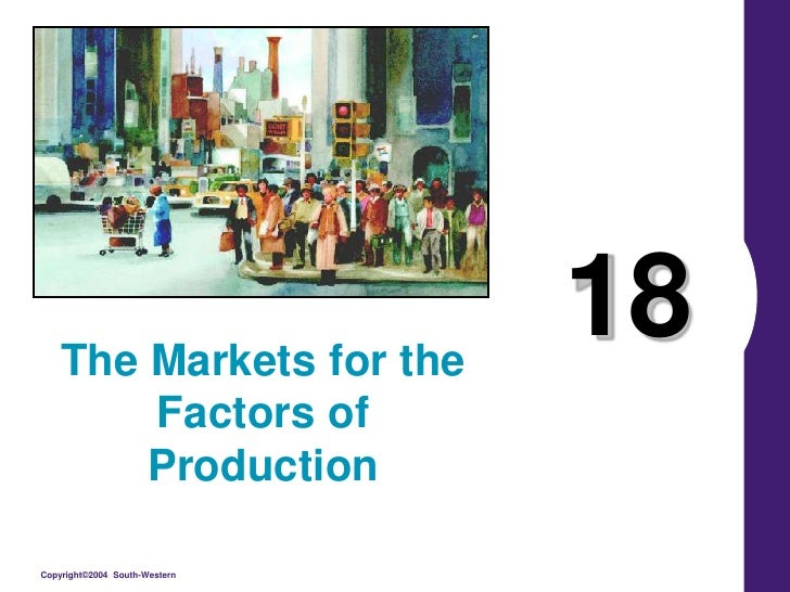 18<br />The Markets for the Factors of Production<br />