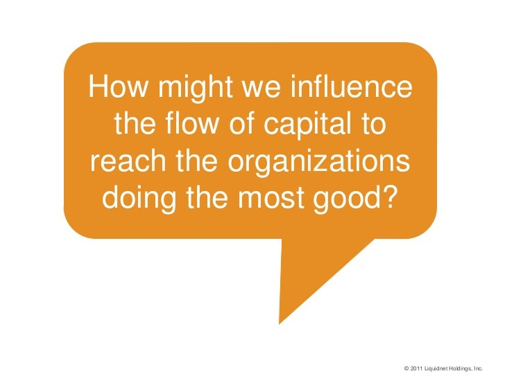 How might we influence      the flow of capital to    reach the organizations     doing the most good?PRESENTED BY        ...
