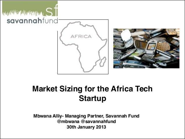 Market Sizing for the Africa Tech            StartupMbwana Alliy- Managing Partner, Savannah Fund         @mbwana @savanna...