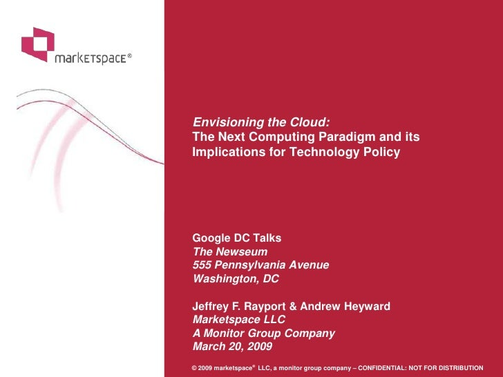 Envisioning the Cloud:  The Next Computing Paradigm and its  Implications for Technology Policy      Google DC Talks  The ...