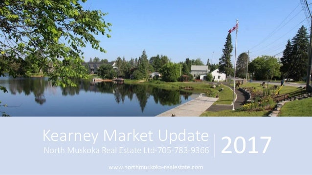 Kearney Market Update North Muskoka Real Estate Ltd-705-783-9366 2017 www.northmuskoka-realestate.com