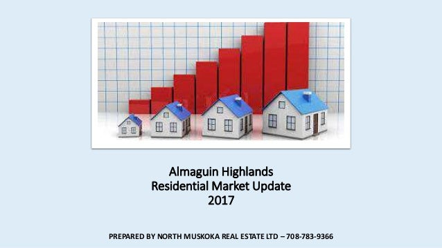 Almaguin Highlands Residential Market Update 2017 PREPARED BY NORTH MUSKOKA REAL ESTATE LTD – 708-783-9366