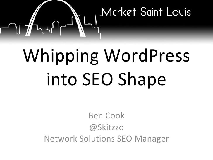 Whipping WordPress into SEO Shape Ben Cook @Skitzzo Network Solutions SEO Manager