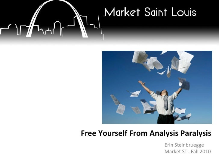 Erin Steinbruegge Market STL Fall 2010 Free Yourself From Analysis Paralysis
