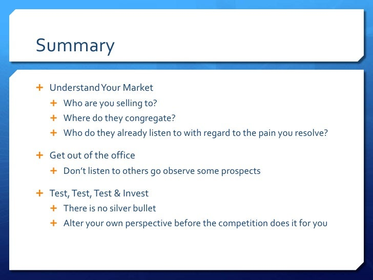 Summary Understand Your Market    Who are you selling to?    Where do they congregate?    Who do they already listen t...