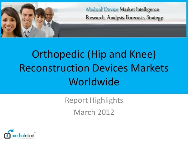 Orthopedic (Hip and Knee)Reconstruction Devices Markets         Worldwide         Report Highlights           March 2012