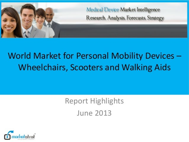 World Market for Personal Mobility Devices –Wheelchairs, Scooters and Walking AidsReport HighlightsJune 2013