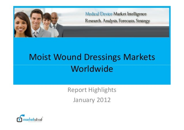Moist Wound Dressings Markets         Worldwide        Report Highlights          January 2012