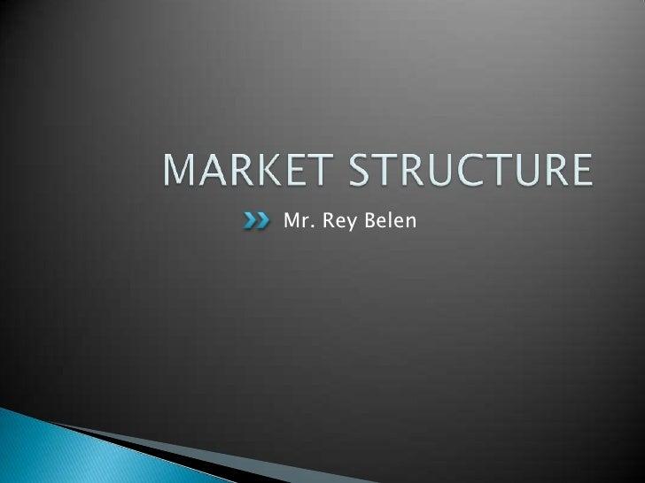MARKET STRUCTURE<br />Mr. Rey Belen<br />
