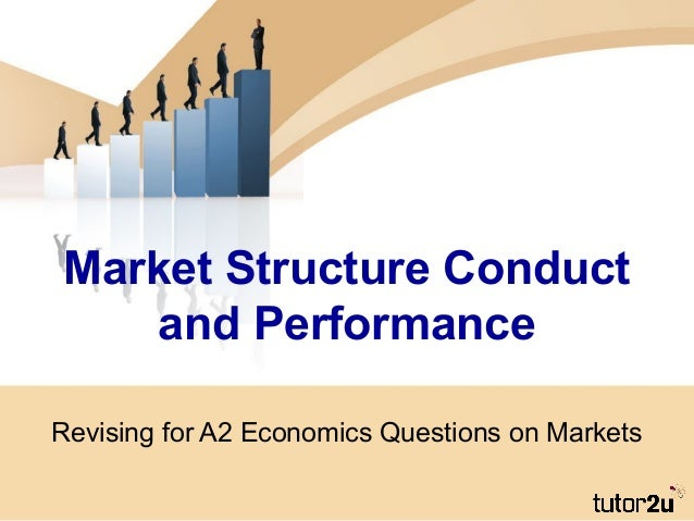 Market Structure Conductand PerformanceRevising for A2 Economics Questions on Markets