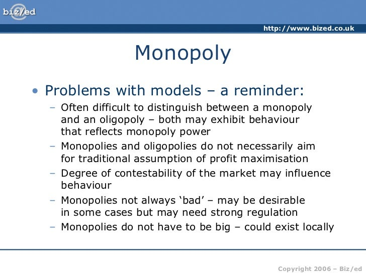 assumptions of monopoly market A monopoly market usually means you have one firm which has no rivals and supplies to the whole market a perfectly competitive market will have these four characteristics: 1 a large number of buyers but only one seller - so that the first two assumptions hold.