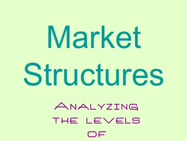 Market Structures Analyzing the levels of