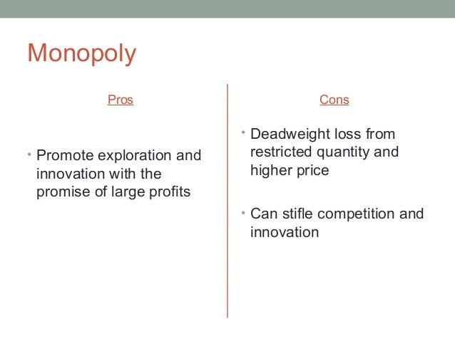 the pros and cons of an oligopoly Analyzing the choices of oligopolistic firms about pricing and quantity produced involves considering the pros and cons of competition  oligopoly is probably the.