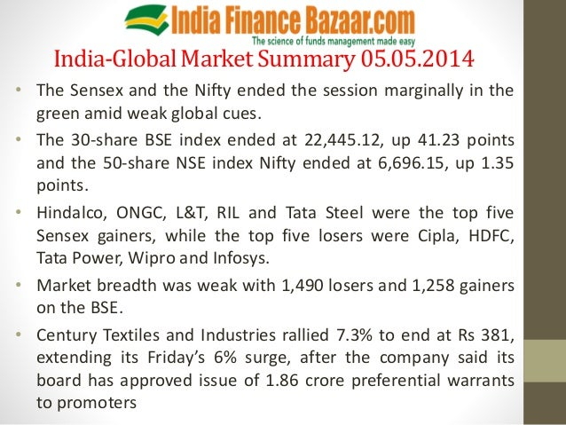 India-GlobalMarket Summary 05.05.2014 • The Sensex and the Nifty ended the session marginally in the green amid weak globa...