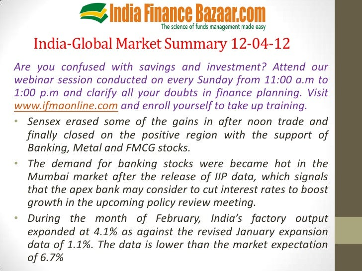 India-Global Market Summary 12-04-12Are you confused with savings and investment? Attend ourwebinar session conducted on e...