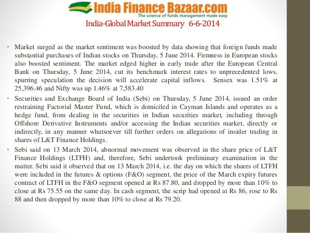 India-GlobalMarketSummary 6-6-2014 • Market surged as the market sentiment was boosted by data showing that foreign funds ...