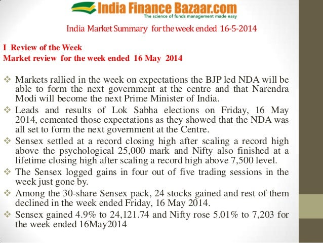 India MarketSummary fortheweekended 16-5-2014 I Review of the Week Market review for the week ended 16 May 2014  Markets ...