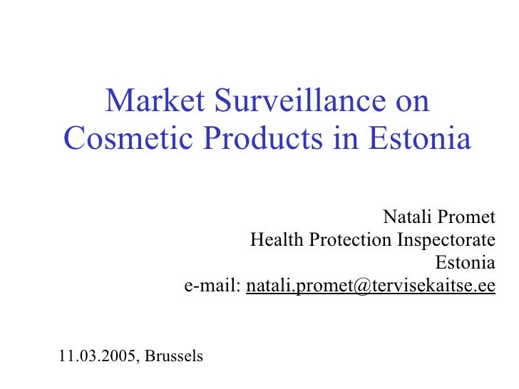 Market Surveillance on Cosmetic Products in Estonia Natali Promet Health Protection Inspectorate Estonia e-mail:  [email_a...