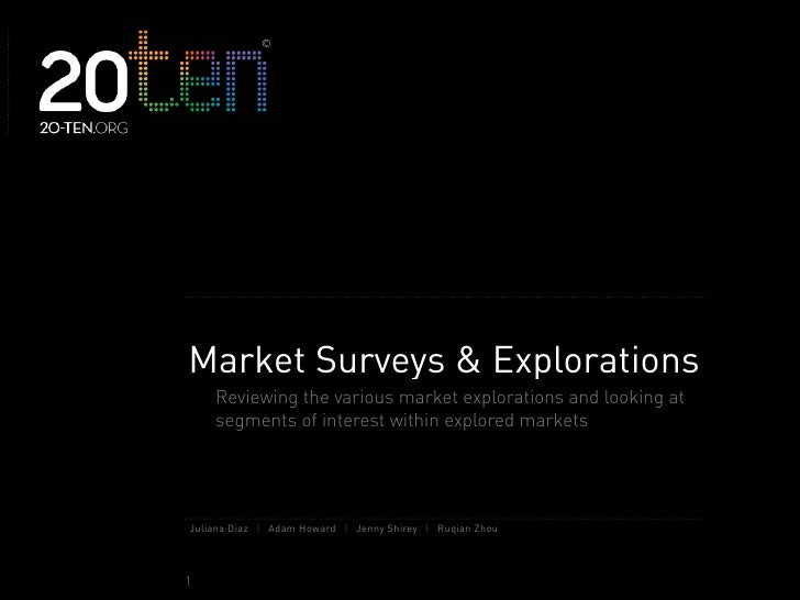 Market Surveys & Explorations     Reviewing the various market explorations and looking at     segments of interest within...