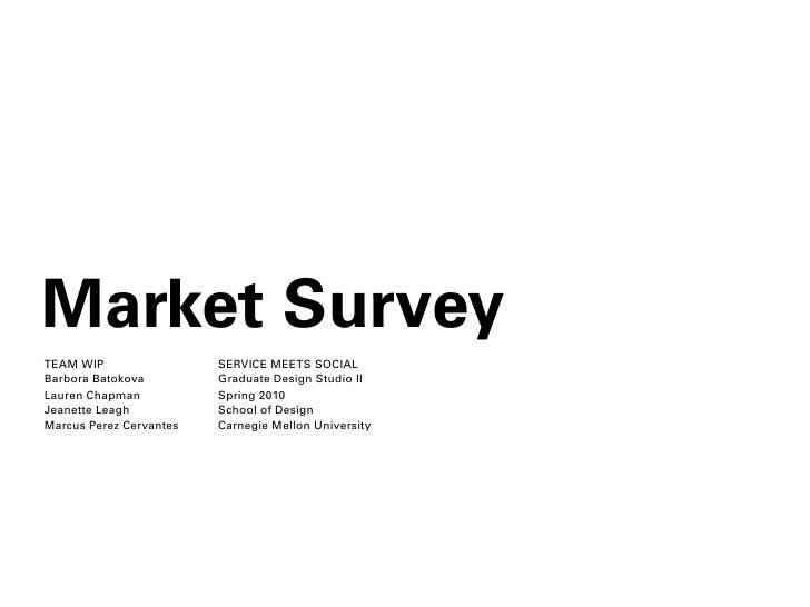 Market Survey TEAM WIP                 SERVICE MEETS SOCIAL Barbora Batokova         Graduate Design Studio II Lauren Chap...