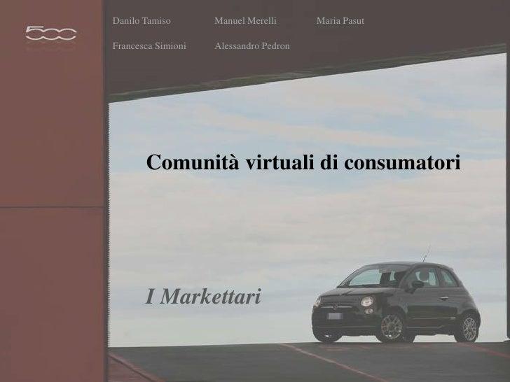 DaniloTamisoManuelMerelliMariaPasut<br />FrancescaSimioniAlessandroPedron<br />Comunità virtuali di consumatori<br />I Mar...