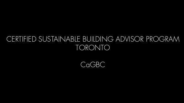 CERTIFIED SUSTAINABLE BUILDING ADVISOR PROGRAM                    TORONTO                   CaGBC