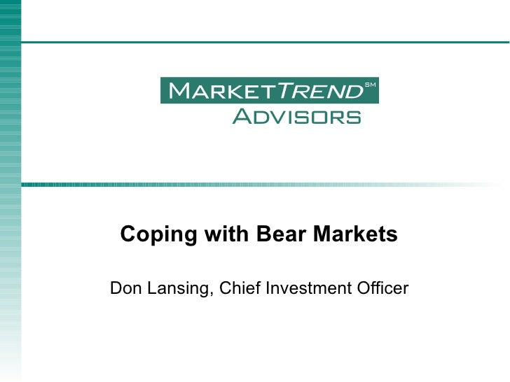 Coping with Bear Markets Don Lansing, Chief Investment Officer