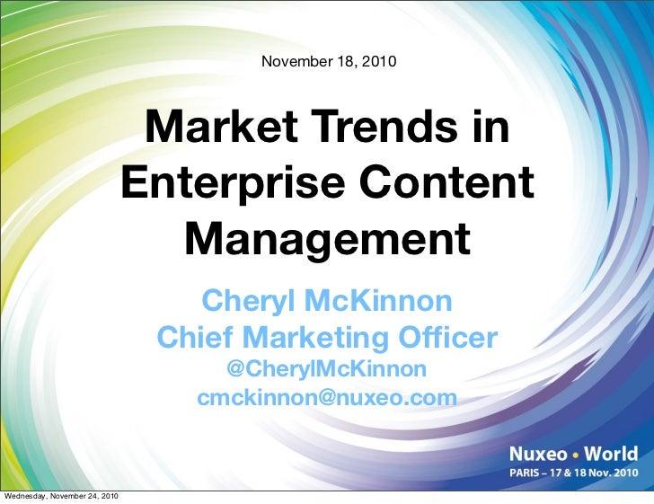 November 18, 2010     Market Trends in Enterprise Content   Management     Cheryl McKinnon  Chief Marketing Officer      @C...