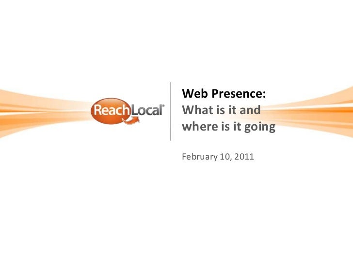 Web Presence:What is it and where is it goingFebruary 10, 2011<br />