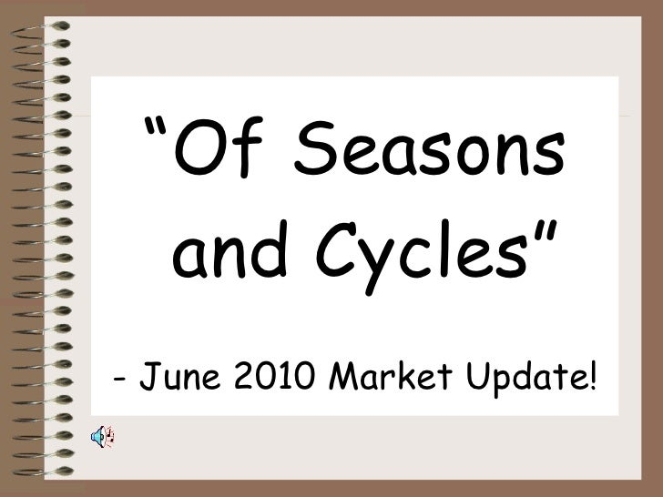 """ Of Seasons  and Cycles"" - June 2010 Market Update!"