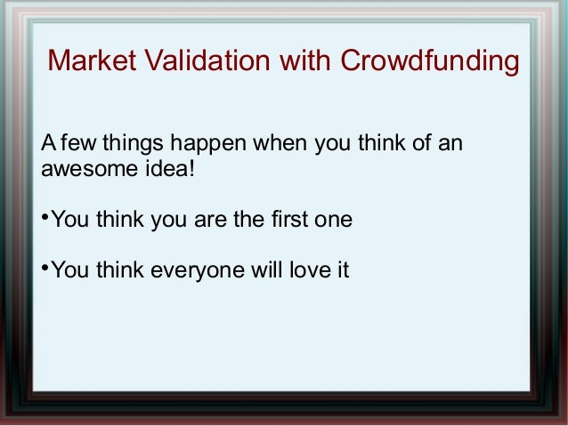 Market Validation with Crowdfunding A few things happen when you think of an awesome idea! You think you are the first one...