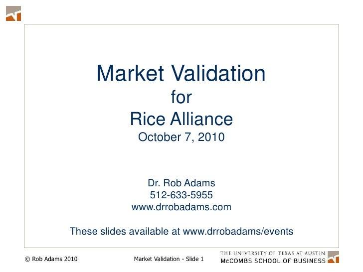 Market Validation<br />for <br />Rice Alliance<br />October 7, 2010<br />Dr. Rob Adams<br />512-633-5955<br />www.drrobada...