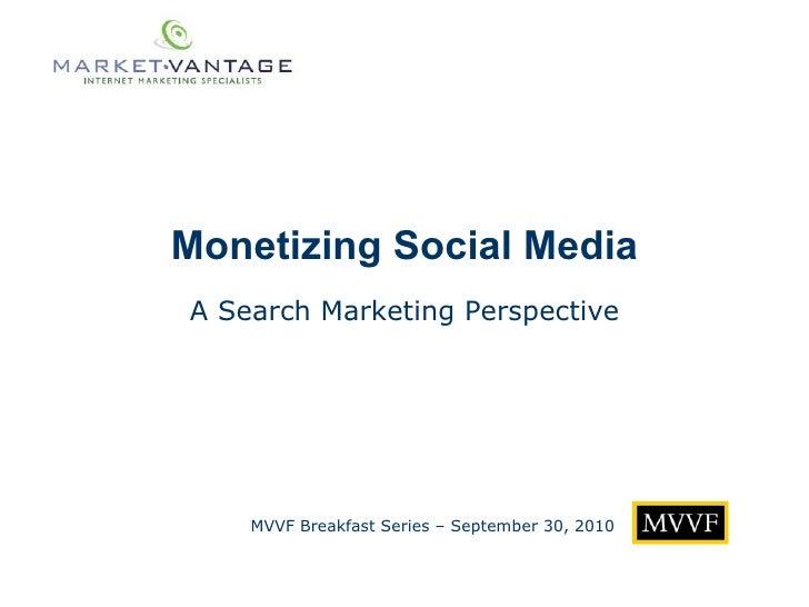 Monetizing Social Media MVVF Breakfast Series – September 30, 2010 A Search Marketing Perspective