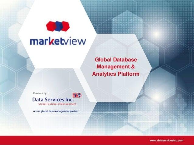 Powered by: A true global data management partner www.dataservicesinc.com Global Database Management & Analytics Platform