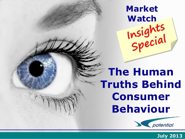 Market Watch  The Human Truths Behind Consumer Behaviour July 2013