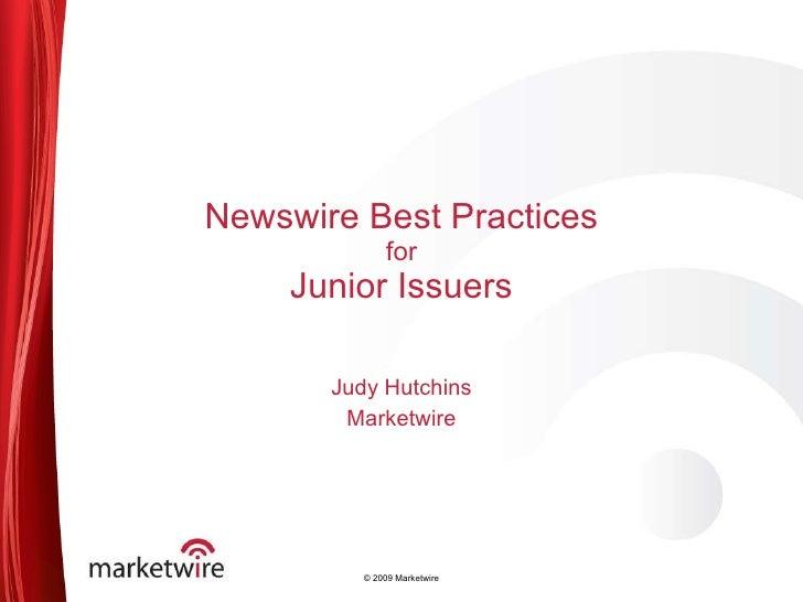 Newswire Best Practices for  Junior Issuers  Judy Hutchins Marketwire © 2009 Marketwire