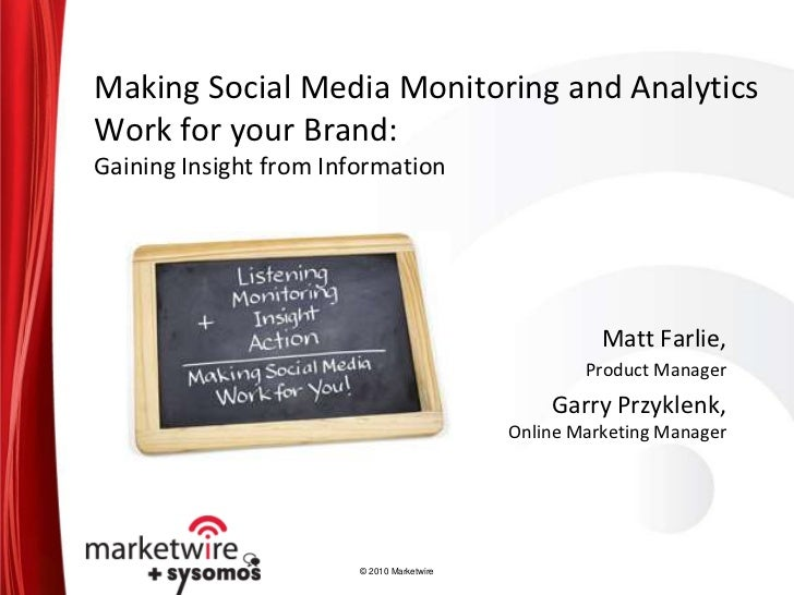 Making Social Media Monitoring and Analytics Work for your Brand:Gaining Insight from Information<br />Matt Farlie,<br />P...
